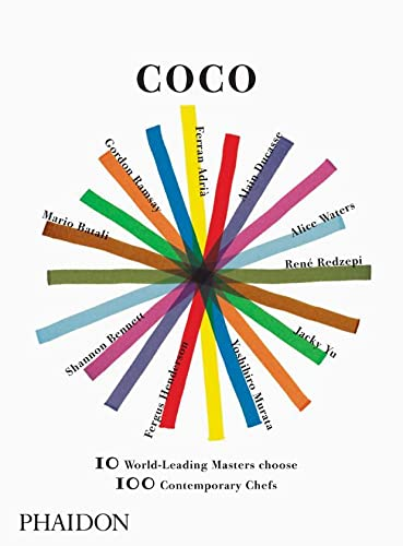 Coco: 10 World-Leading Masters Choose 100 Contemporary Chefs: Editors of Phaidon Press