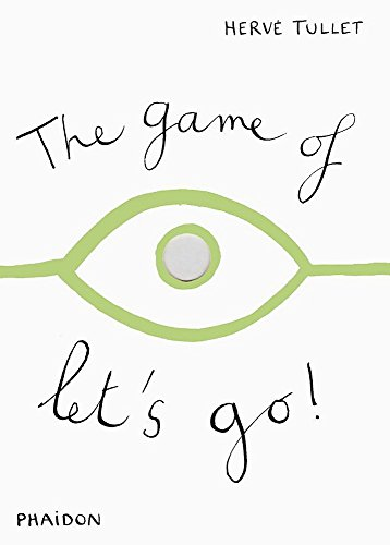 The Game of Let's Go (Game Of. (Phaidon)): Hervé Tullet
