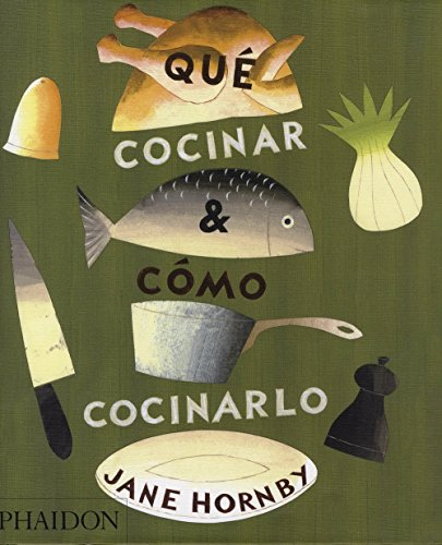9780714861319: Qué Cocinar Y Cómo Cocinarlo