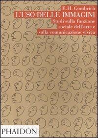 9780714861654: L'uso delle immagini. Studi sulla funzione sociale dell'arte e sulla comunicazione visiva