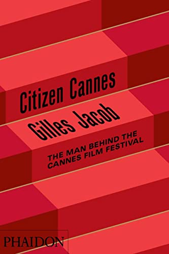 Citizen Cannes: The Man behind the Cannes Film Festival (0714861901) by Jacob, Gilles