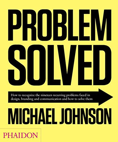 9780714864730: Problem solved. How to recognize the nineteen recurring problems faced in design, branding and communication and how to resolve them