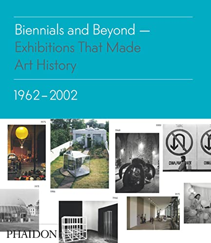 9780714864952: Biennials and Beyond: Exhibitions that Made Art History: 1962-2002 (Salon to Biennial)