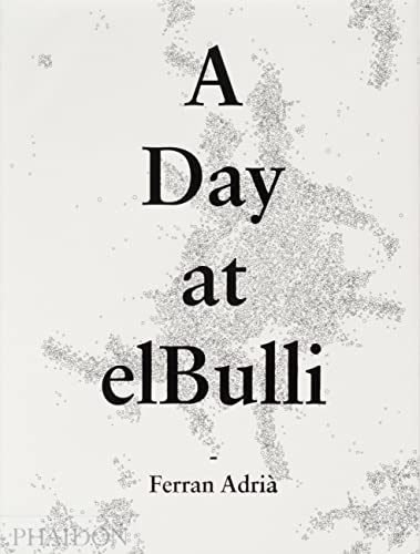 A Day at El Bulli: An Insight: Adria, Ferran