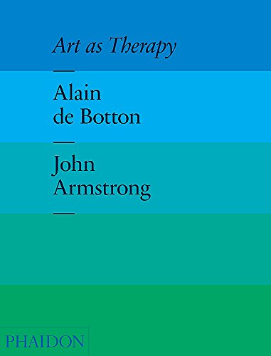 Art as Therapy: De Botton, Alain, Armstrong, John