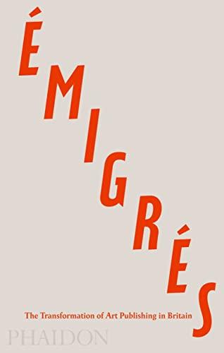 9780714867021: Émigrés: The Transformation of Art Publishing in Britain
