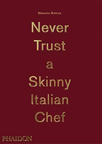 Massimo Bottura: Never Trust a Skinny Italian Chef (Hardcover): Massimo Bottura