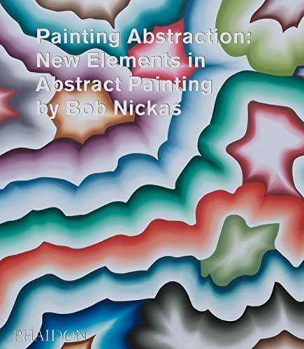Painting Abstraction: New Elements in Abstract Painting (Paperback): Bob Nickas