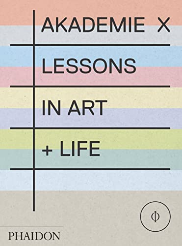 9780714867366: Akademie X. Lessons in art + Life