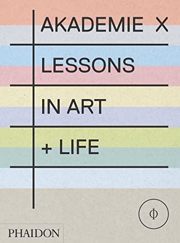 9780714867366: Akademie X: Lessons in Art + Life