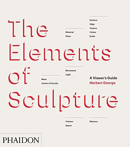 The Elements of Sculpture (Hardcover): Herbert George