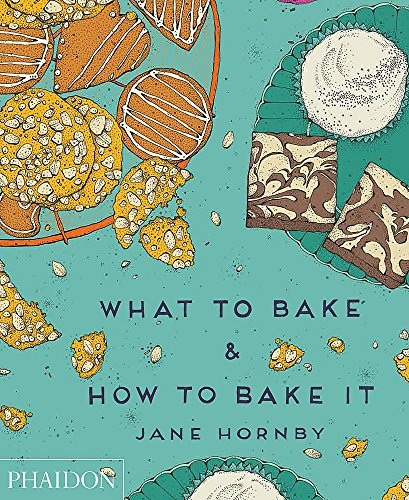 What to Bake and How to Bake it: Hornby, Jane