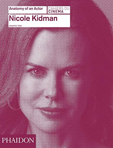 Nicole Kidman: Anatomy of an Actor (Hardcover): Alexandre Tylski