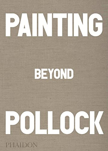 9780714868776: Painting Beyond Pollock