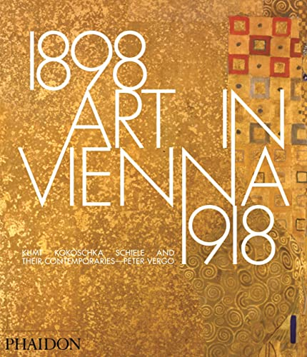 Art in Vienna 1898?1918: Klimt, Kokoschka, Schiele and their contemporaries: Peter Vergo