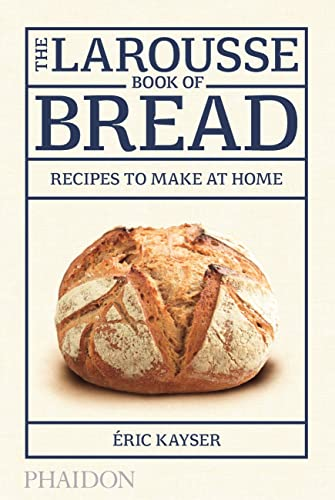 9780714868875: The Larousse book of bread. Recipes to make at home