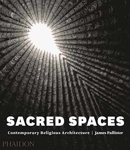 Sacred Spaces: Contemporary Religious Architecture: Pallister, James