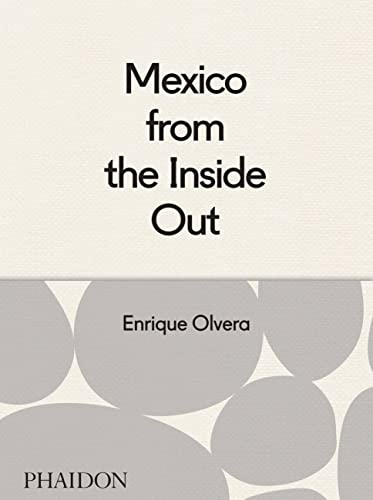 Mexico from the Inside Out: Enrique Olvera