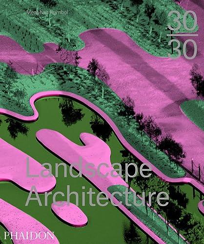 30:30 Landscape Architecture (Hardcover): Meaghan Kombol