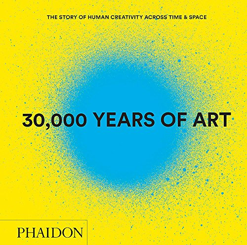 9780714870090: 30,000 Years of Art (Revised and Updated Edition): The Story of Human Creativity Across Time & Space