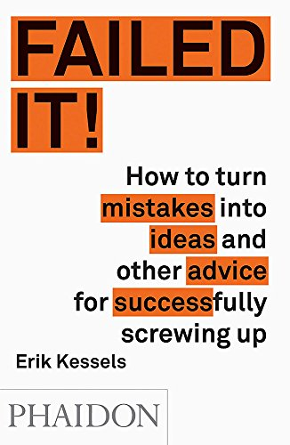 9780714871196: Failed it! Ediz. illustrata: How to turn mistakes into ideas and other advice for successfully screwing up