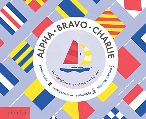 9780714871431: Alpha, Bravo, Charlie: The Complete Book of Nautical Codes