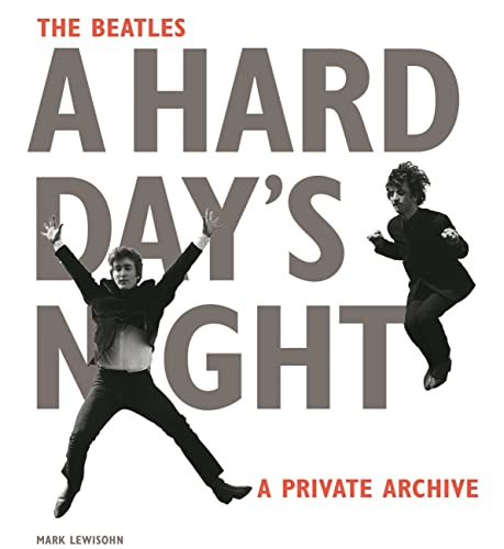 The Beatles A Hard Day's Night: A Private Archive: Mark Lewisohn