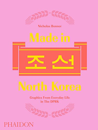 9780714873503: Made in North Korea. Graphics from everyday life in DPRK. Ediz. a colori: Graphics from Everyday Life in the DPRK