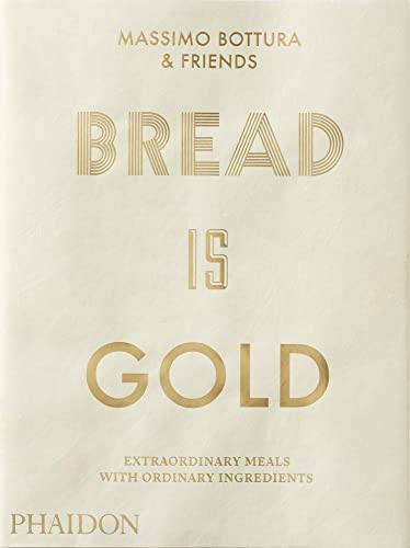 9780714875361: Bread Is Gold: HOW CHEFS TURN ORDINARY INGREDIENTS INTO EXTRAORDINARY MEALS (FOOD COOK)