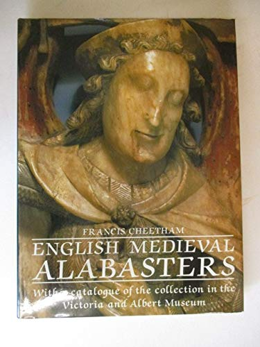 English Medieval Alabasters: With a Catalogue of the Collection in the Victoria and Albert Museum: ...