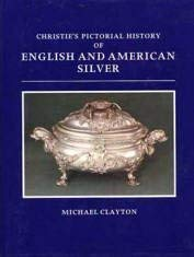 Christie's Pictorial History of English and American Silver (0714880183) by Michael Clayton