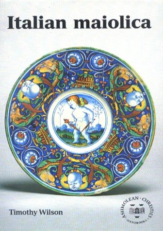 Italian Maiolica in the Ashmolean Museum (Ashmolean: Christies Handbooks): Wilson, Timothy