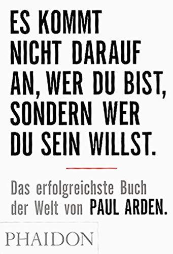 9780714894621: Es kommt nicht darauf an, wer Du bist, sondern wer Du sein willst: Das erfolgreichste Buch der Welt von Paul Arden