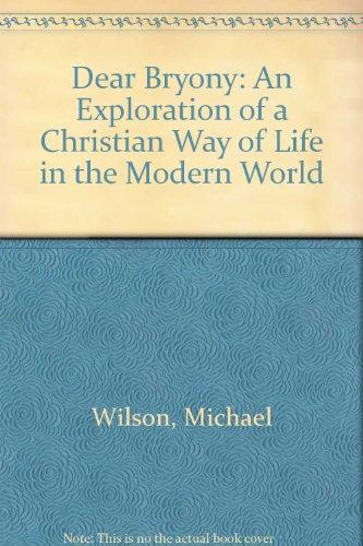 Dear Bryony: An Exploration of a Christian: Wilson, Michael