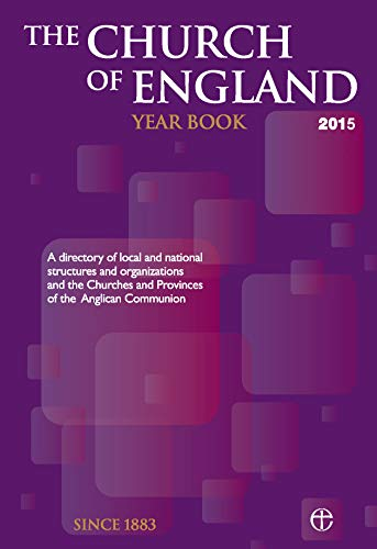 The Church of England Year Book 2015: A directory of local and national structures and ...