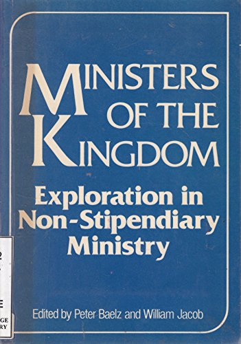 Ministers of the Kingdom. Exploration in Non-Stipendiary Ministry.: Baelz, Peter