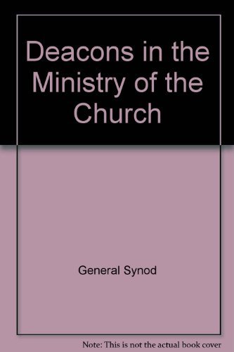 Deacons in the Ministry of the Church: General Synod