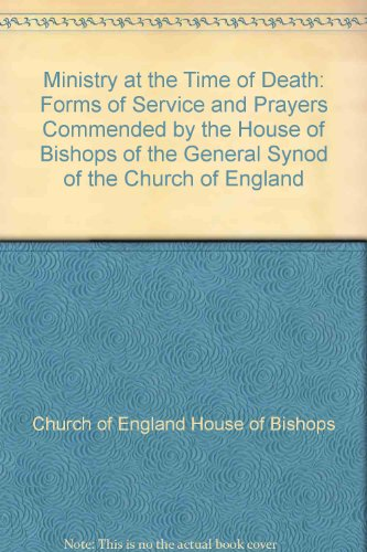 9780715137390: Ministry at the Time of Death: Forms of Service and Prayers Commended by the House of Bishops of the General Synod of the Church of England
