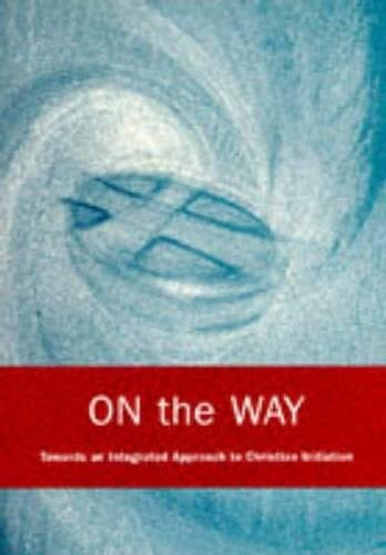 9780715137611: On the Way: An Integrated Approach to Christian Initiation