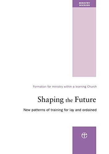 Shaping the Future: New Patterns of Training for Lay and Ordained Ministry: THE CHURCH OF ENGLAND