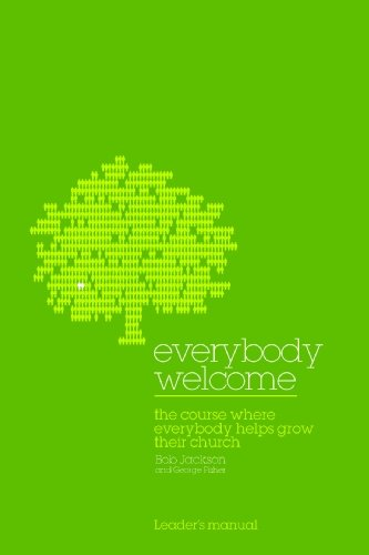 Everybody Welcome: The Course Leader's Manual: The Course Where Everybody Helps Grow Their Church (0715141902) by Jackson, Bob; Fisher, George