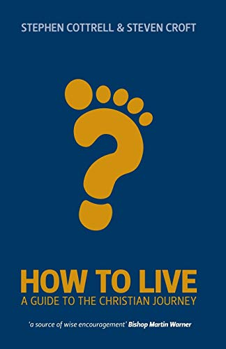How to Live: A Guide for the Christian Journey (9780715142400) by Stephen Cottrell; Steven Croft