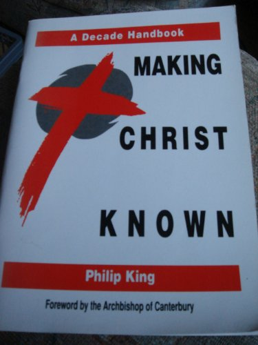 Making Christ Known: A Decade Handbook (0715155318) by King, Philip; Board of Mission