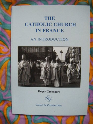 The Catholic Church in France (Council for Christian Unity occasional paper): Greenacre, Roger