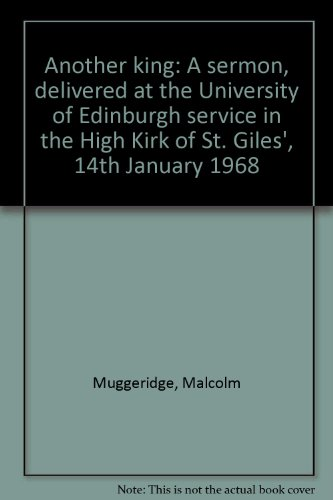 9780715200018: Another king: --a sermon, delivered at the University of Edinburgh service in the High Kirk of St. Giles', 14th January 1968