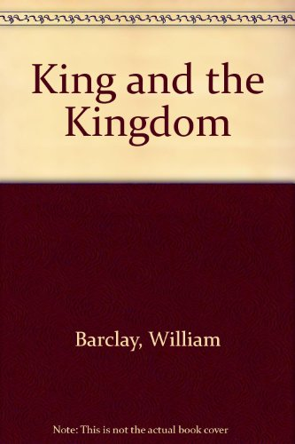 King and the Kingdom (9780715200780) by William Barclay