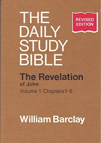 The Revelation of John: Vol; 1, Chapters 1-5 (Daily Study Bible) (9780715202852) by William Barclay