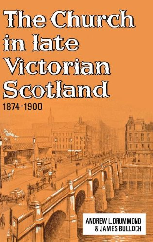 CHURCH IN LATE VICTORIAN SCOTLAND, 1874-1900: Drummond, Andrew L. ; Bulloch, James