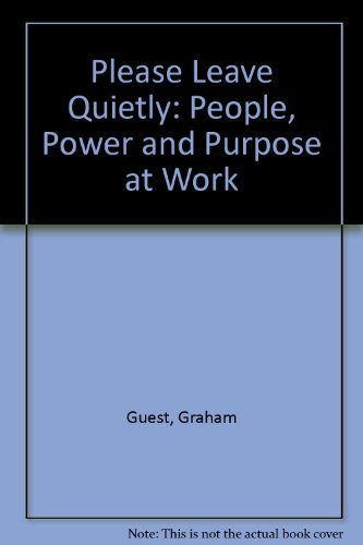 9780715206102: Please Leave Quietly: People, Power and Purpose at Work
