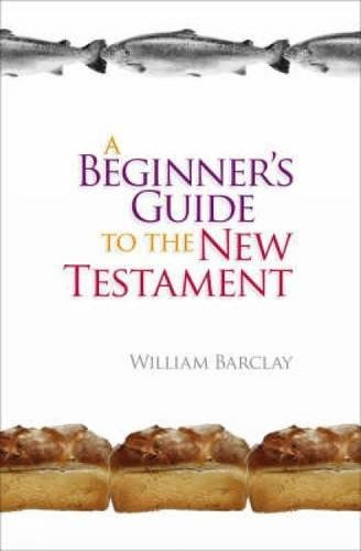 A Beginner's Guide to the New Testament (0715208403) by William Barclay